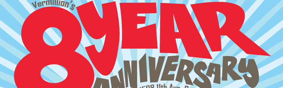 Vermillion's 8 Year Anniversary Party! Friday, June 10, 2016. 9pm